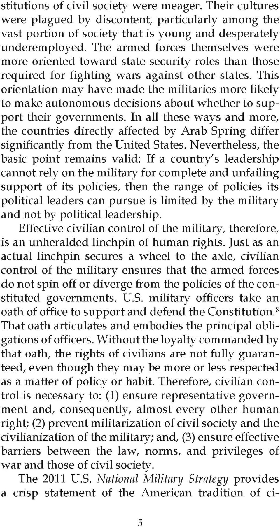 This orientation may have made the militaries more likely to make autonomous decisions about whether to support their governments.