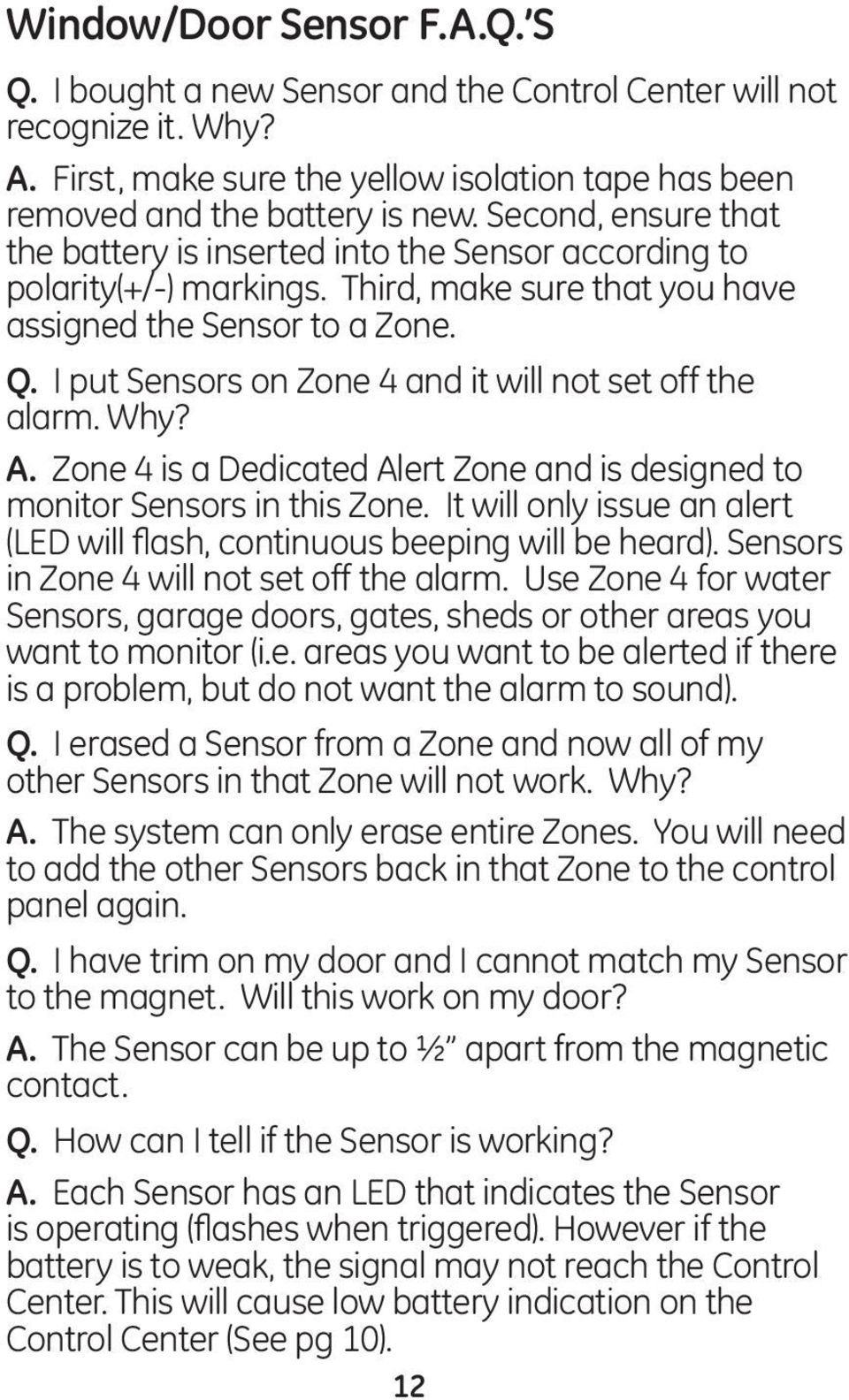 I put Sensors on Zone 4 and it will not set off the alarm. Why? A. Zone 4 is a Dedicated Alert Zone and is designed to monitor Sensors in this Zone.