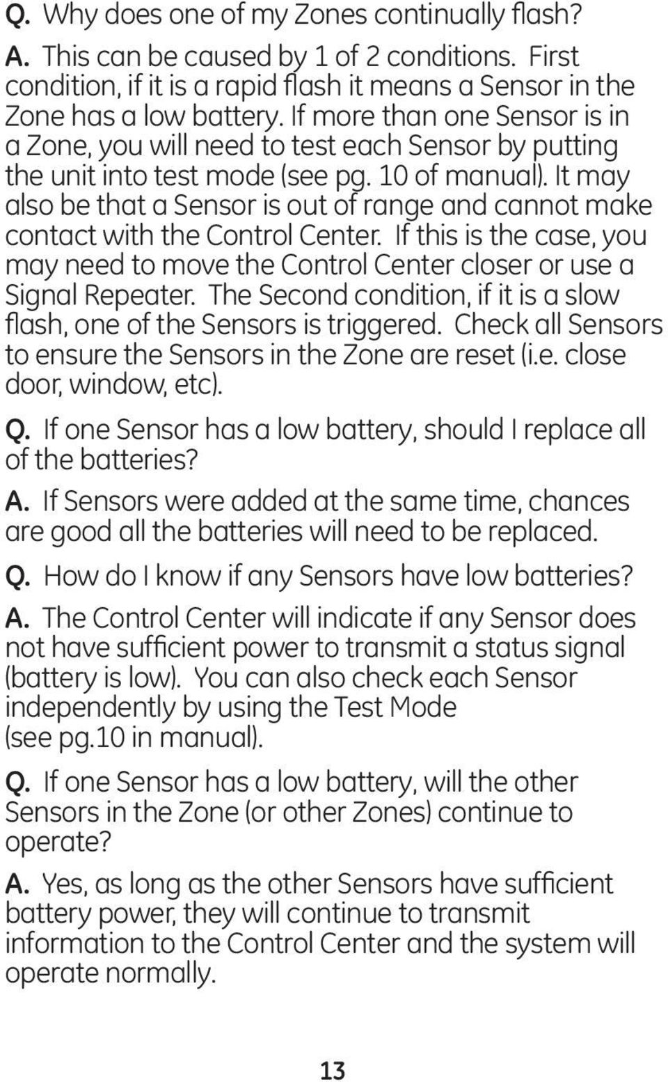 It may also be that a Sensor is out of range and cannot make contact with the Control Center. If this is the case, you may need to move the Control Center closer or use a Signal Repeater.
