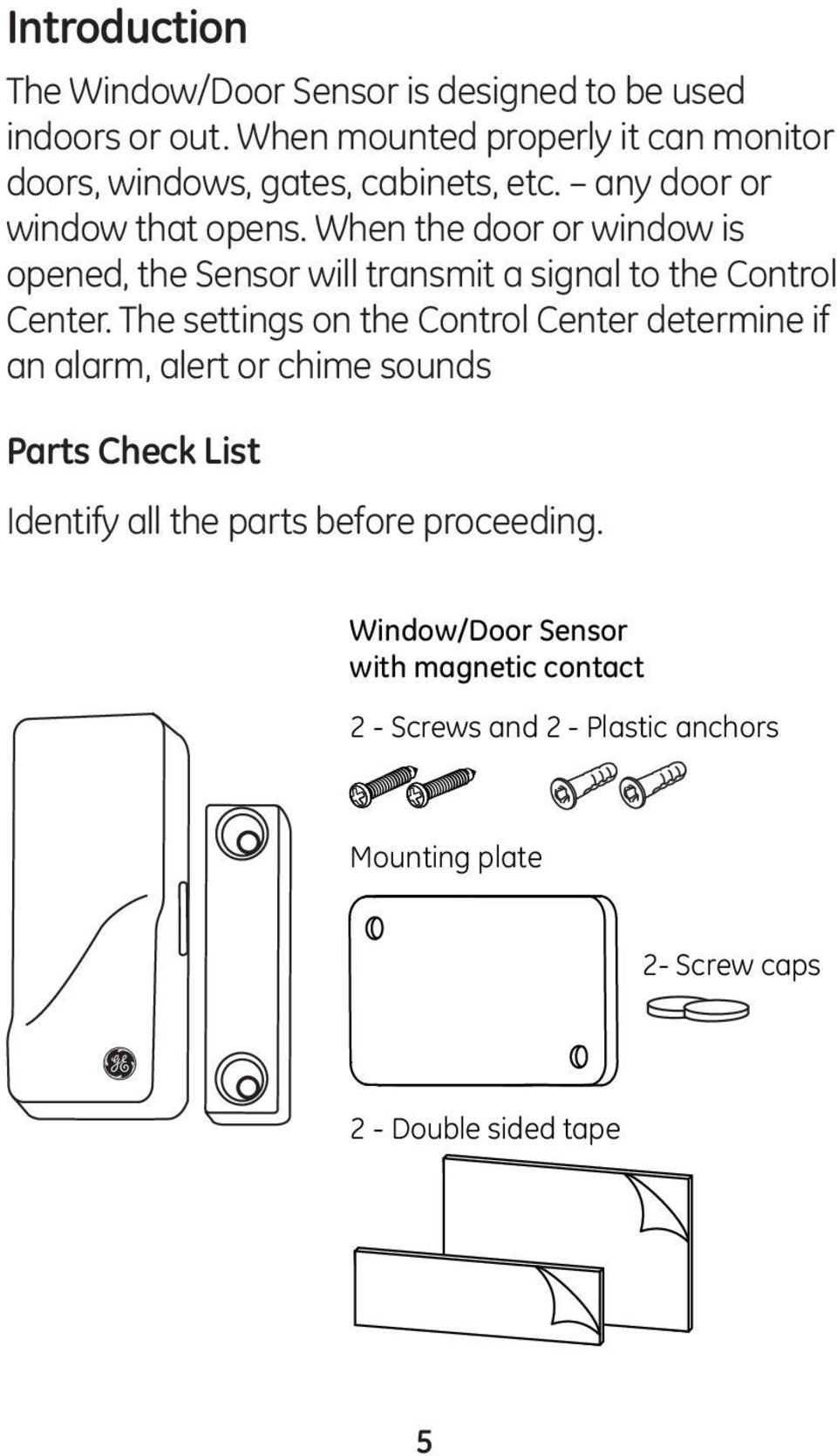 When the door or window is opened, the Sensor will transmit a signal to the Control Center.