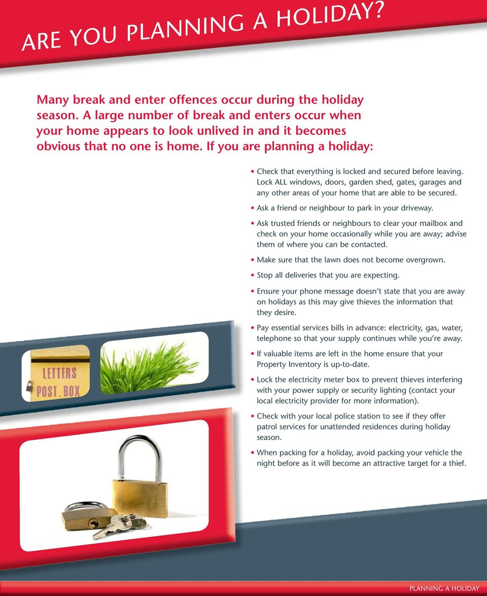 If you are planning a holiday: Check that everything is locked and secured before leaving.