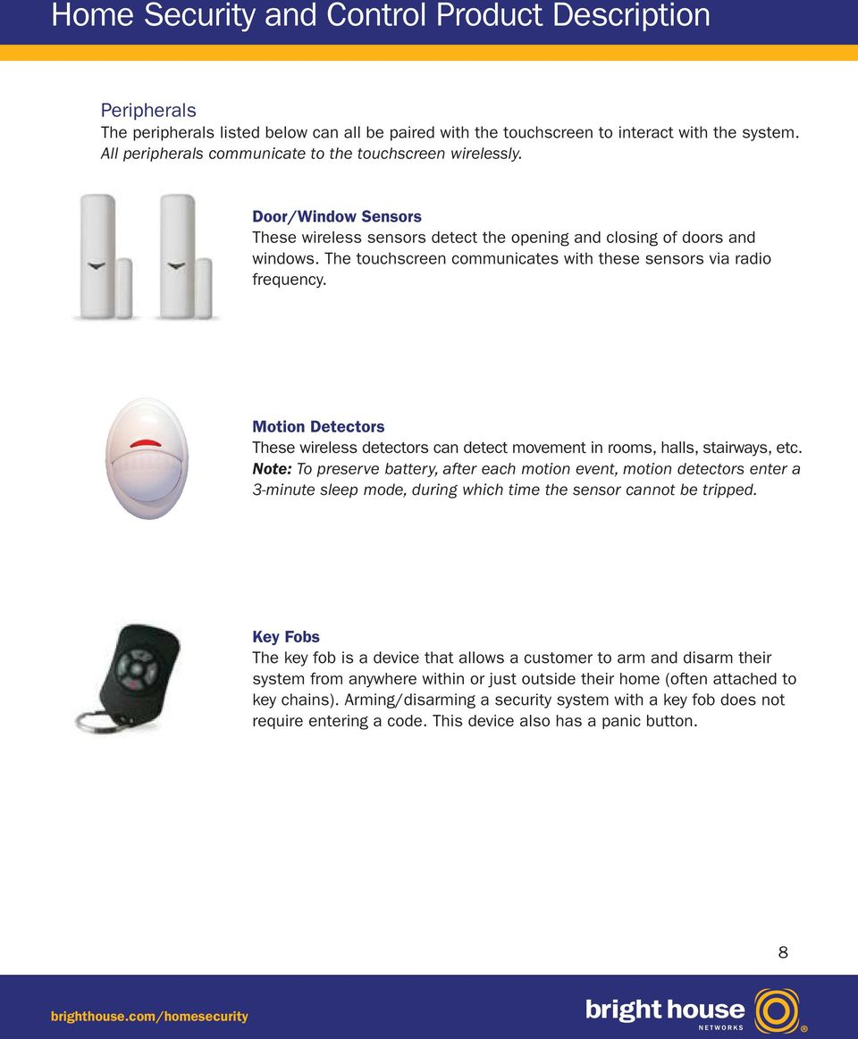 Motion Detectors These wireless detectors can detect movement in rooms, halls, stairways, etc.