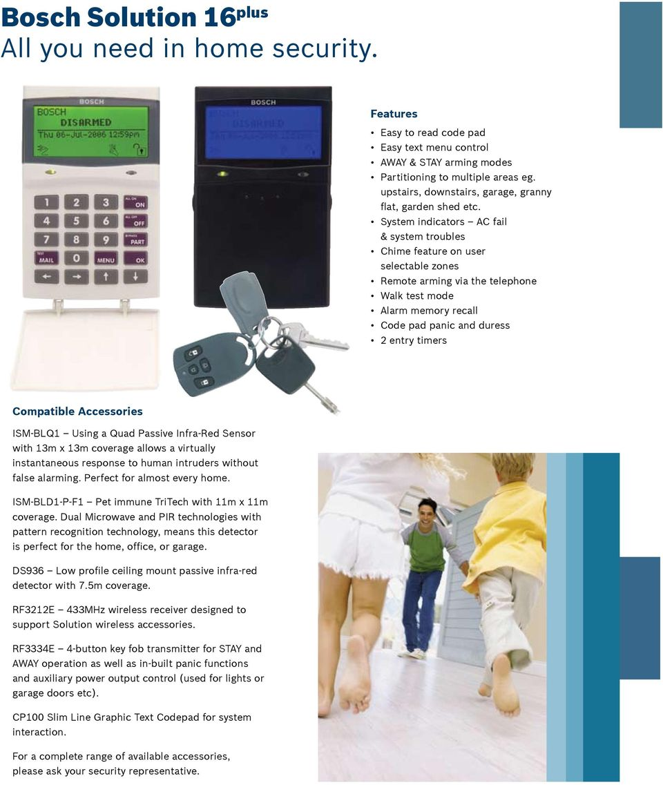 System indicators AC fail & system troubles Chime feature on user selectable zones Remote arming via the telephone Walk test mode Alarm memory recall Code pad panic and duress 2 entry timers