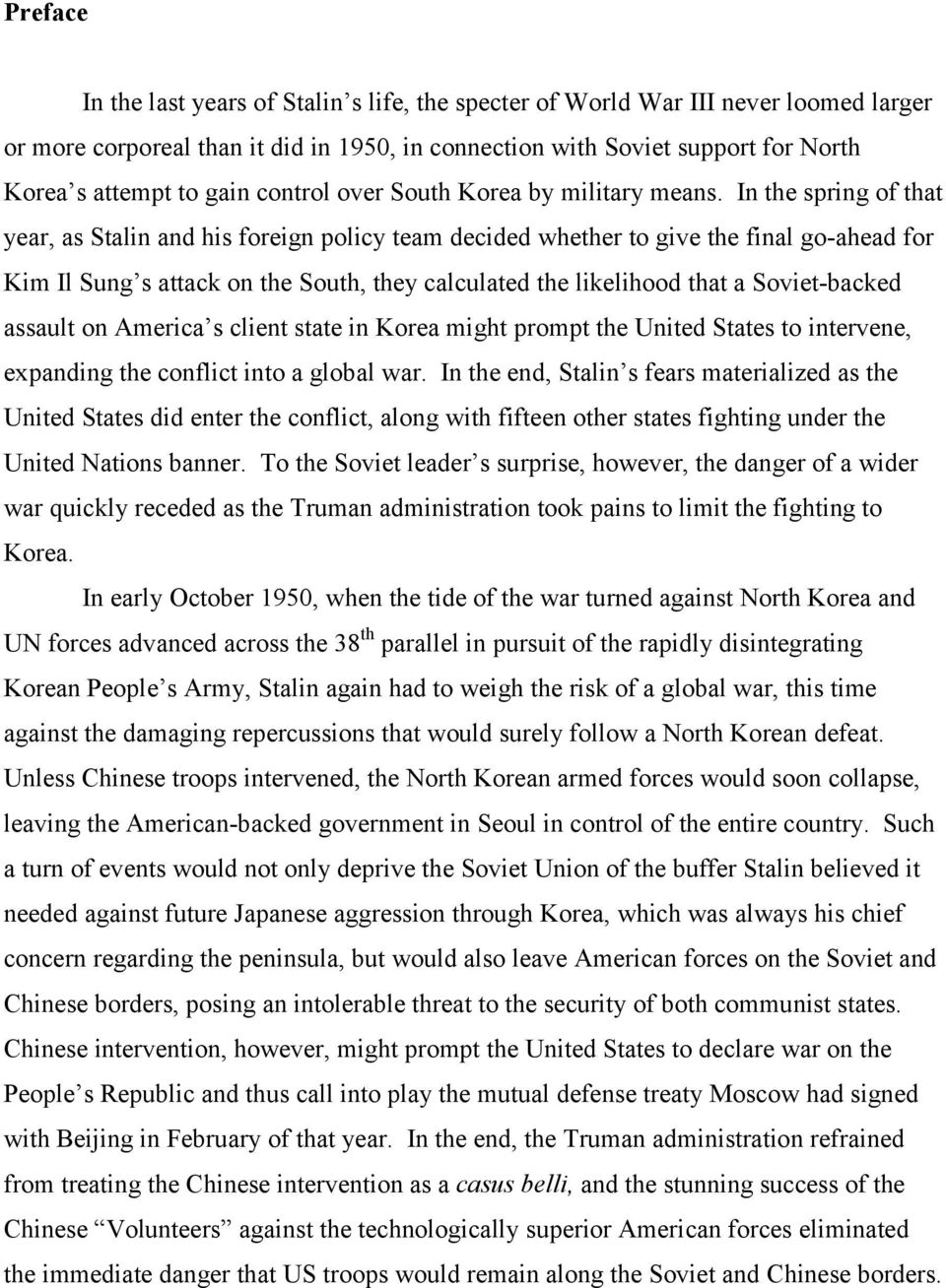 In the spring of that year, as Stalin and his foreign policy team decided whether to give the final go-ahead for Kim Il Sung s attack on the South, they calculated the likelihood that a Soviet-backed