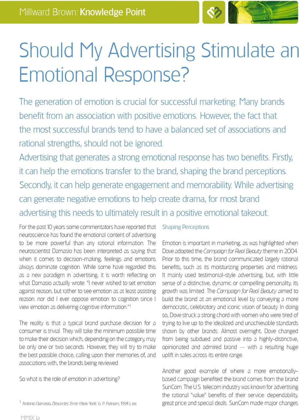 Advertising that generates a strong emotional response has two benefits. Firstly, it can help the emotions transfer to the brand, shaping the brand perceptions.
