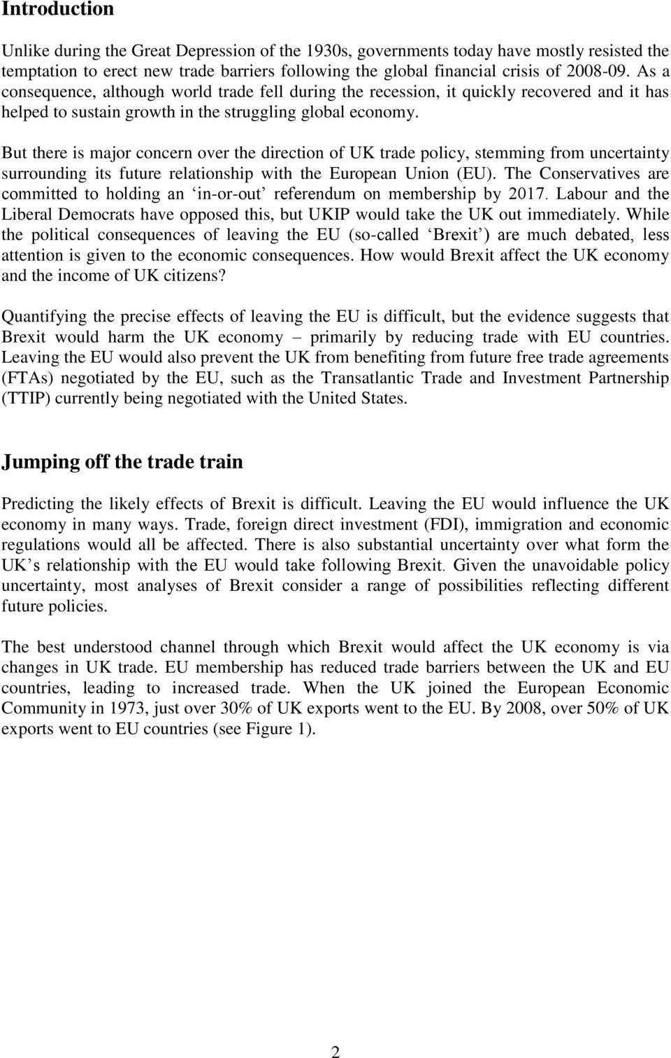 But there is major concern over the direction of UK trade policy, stemming from uncertainty surrounding its future relationship with the European Union (EU).