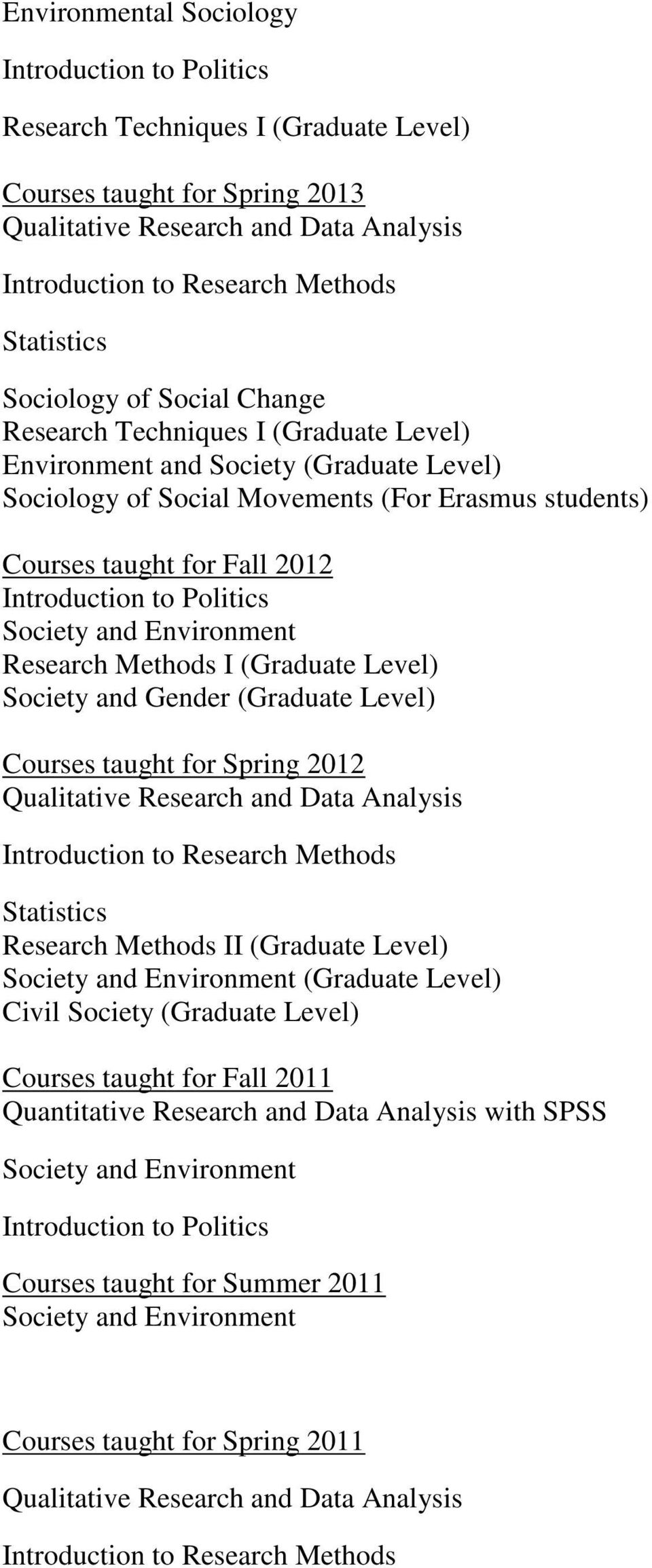 Environment Research Methods I (Graduate Level) Society and Gender (Graduate Level) Courses taught for Spring 2012 Qualitative Research and Data Analysis Research Methods II (Graduate Level) Society