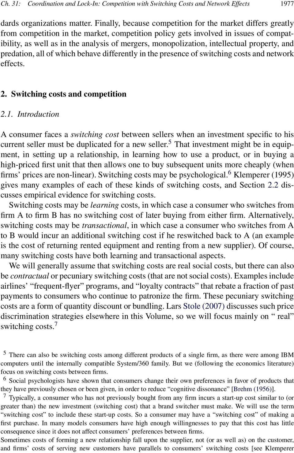 monopolization, intellectual property, and predation, all of which behave differently in the presence of switching costs and network effects. 2. Switching costs and competition 2.1.
