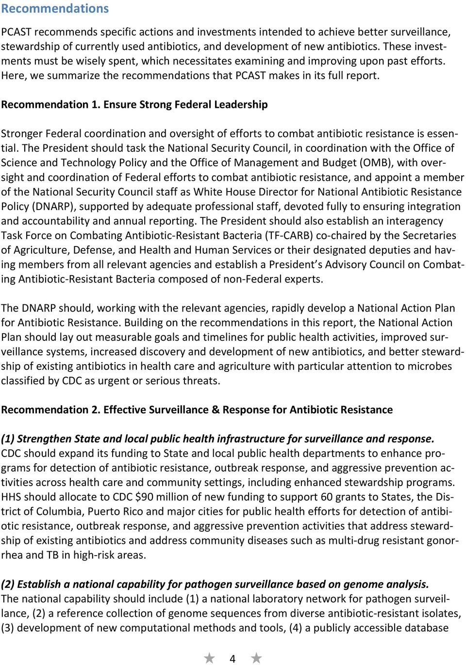 Ensure Strong Federal Leadership Stronger Federal coordination and oversight of efforts to combat antibiotic resistance is essential.
