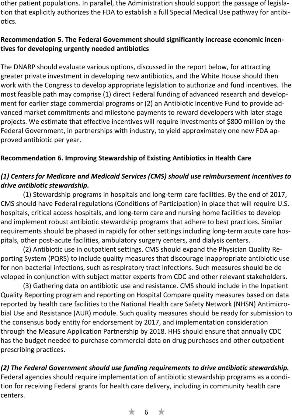 The Federal Government should significantly increase economic incentives for developing urgently needed antibiotics The DNARP should evaluate various options, discussed in the report below, for
