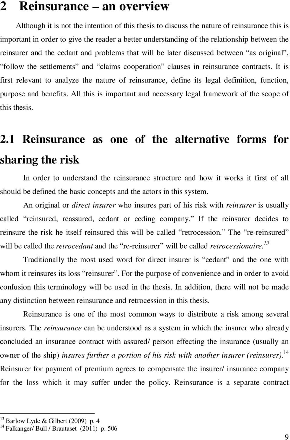 It is first relevant to analyze the nature of reinsurance, define its legal definition, function, purpose and benefits. All this is important and necessary legal framework of the scope of this thesis.