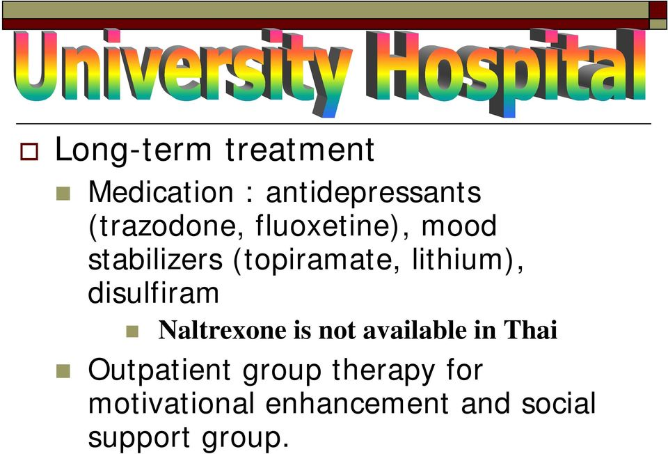 lithium), disulfiram Naltrexone is not available in Thai