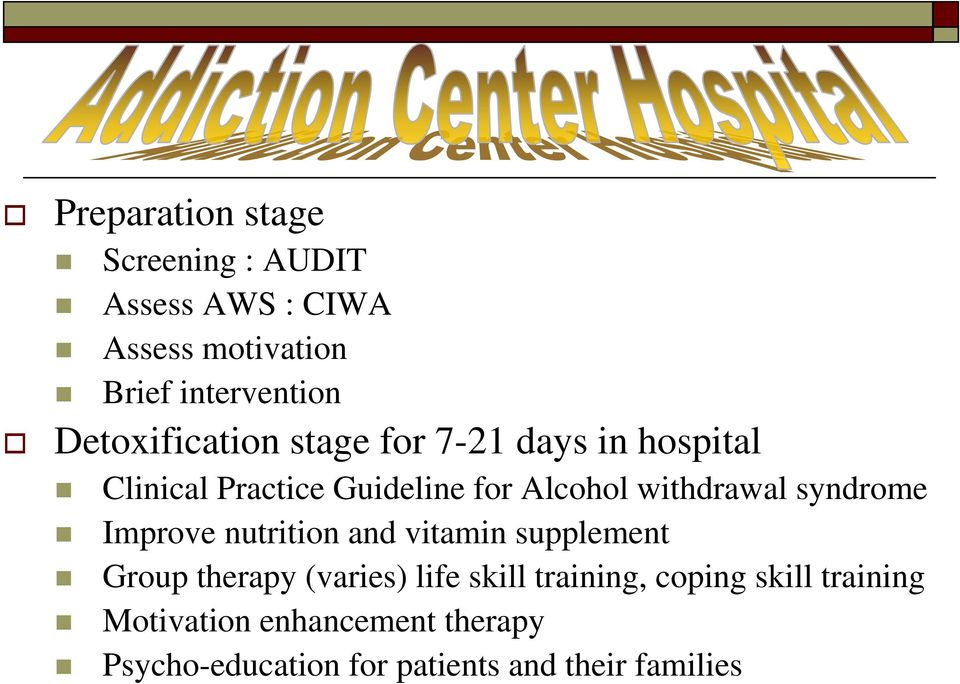 withdrawal syndrome Improve nutrition and vitamin supplement Group therapy (varies) life skill