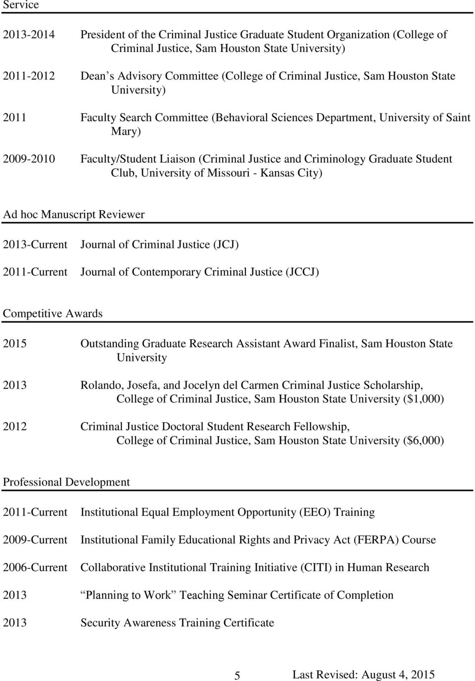 Graduate Student Club, University of Missouri - Kansas City) Ad hoc Manuscript Reviewer 2013-Current 2011-Current Journal of Criminal Justice (JCJ) Journal of Contemporary Criminal Justice (JCCJ)