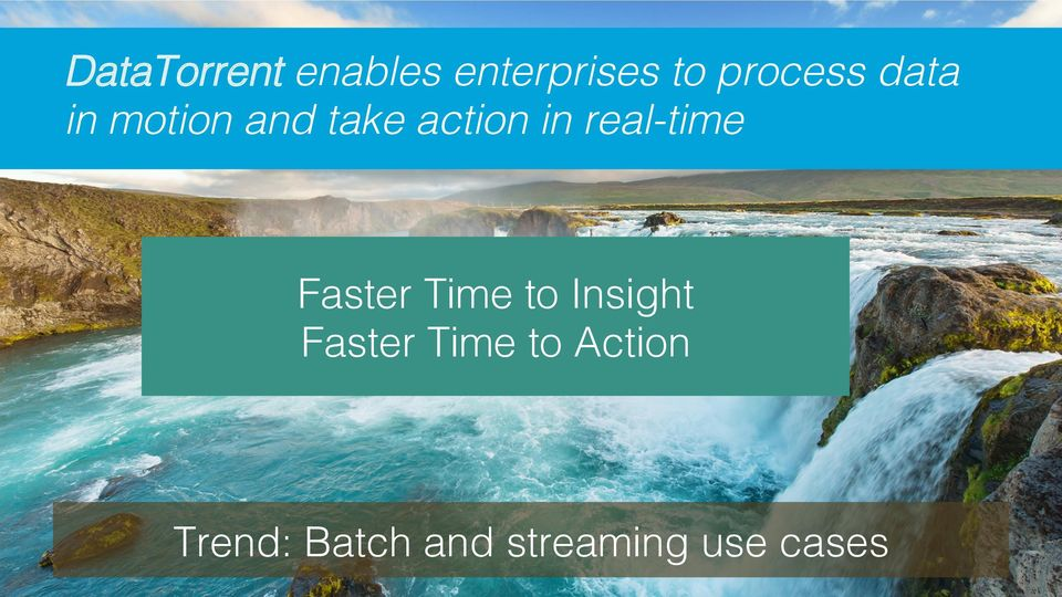 real-time! Faster Time to Insight!