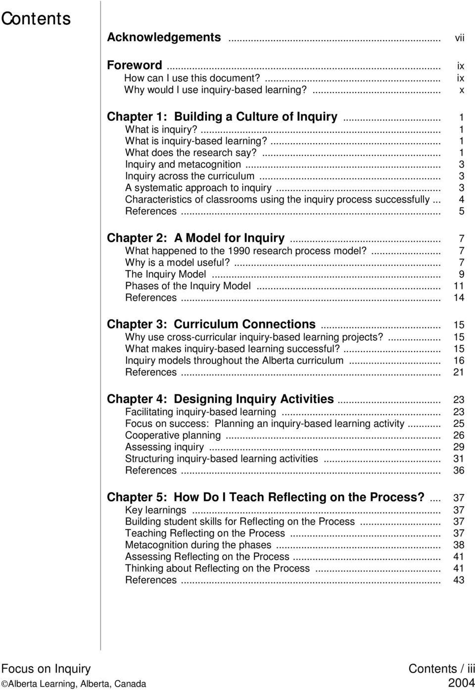 .. 3 Characteristics of classrooms using the inquiry process successfully... 4 References... 5 Chapter 2: A Model for Inquiry... 7 What happened to the 1990 research process model?