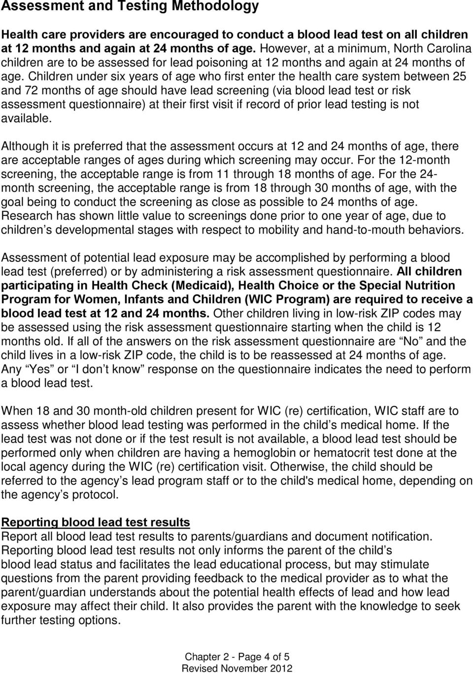 Children under six years of age who first enter the health care system between 25 and 72 months of age should have lead screening (via blood lead test or risk assessment questionnaire) at their first