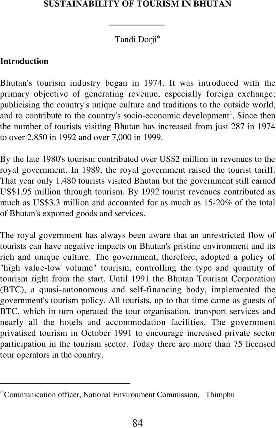 country's socio-economic development 1. Since then the number of tourists visiting Bhutan has increased from just 287 in 1974 to over 2,850 in 1992 and over 7,000 in 1999.
