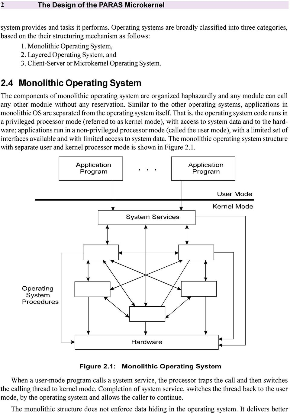 Similar to the other operating systems, applications in monolithic OS are separated from the operating system itself.