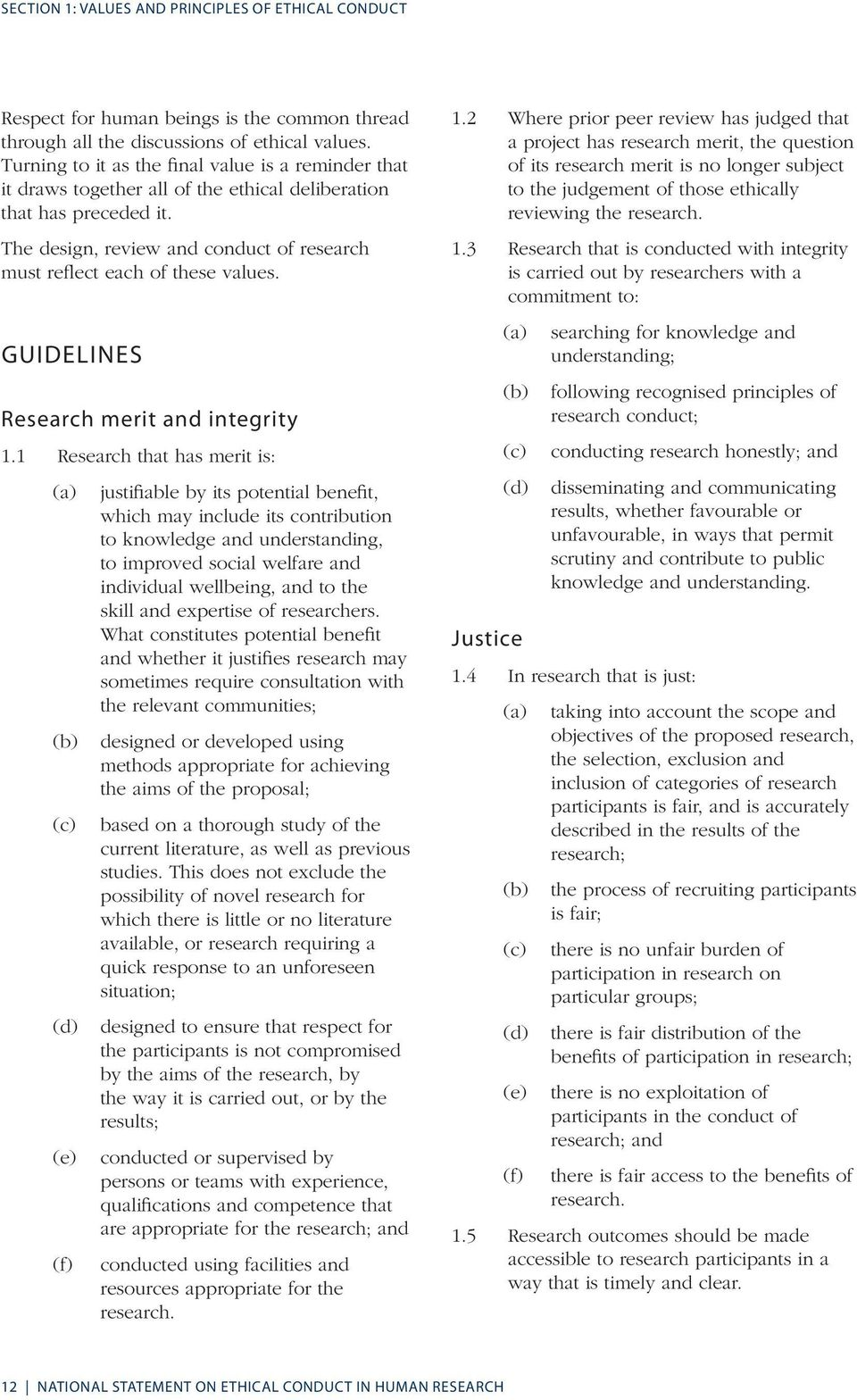 The design, review and conduct of research must reflect each of these values. Guidelines Research merit and integrity 1.