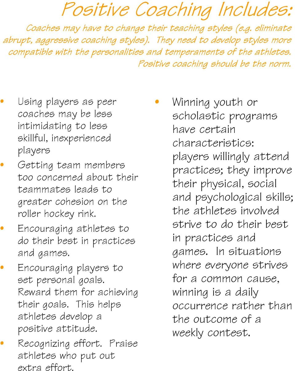 Using players as peer coaches may be less intimidating to less skillful, inexperienced players Getting team members too concerned about their teammates leads to greater cohesion on the roller hockey