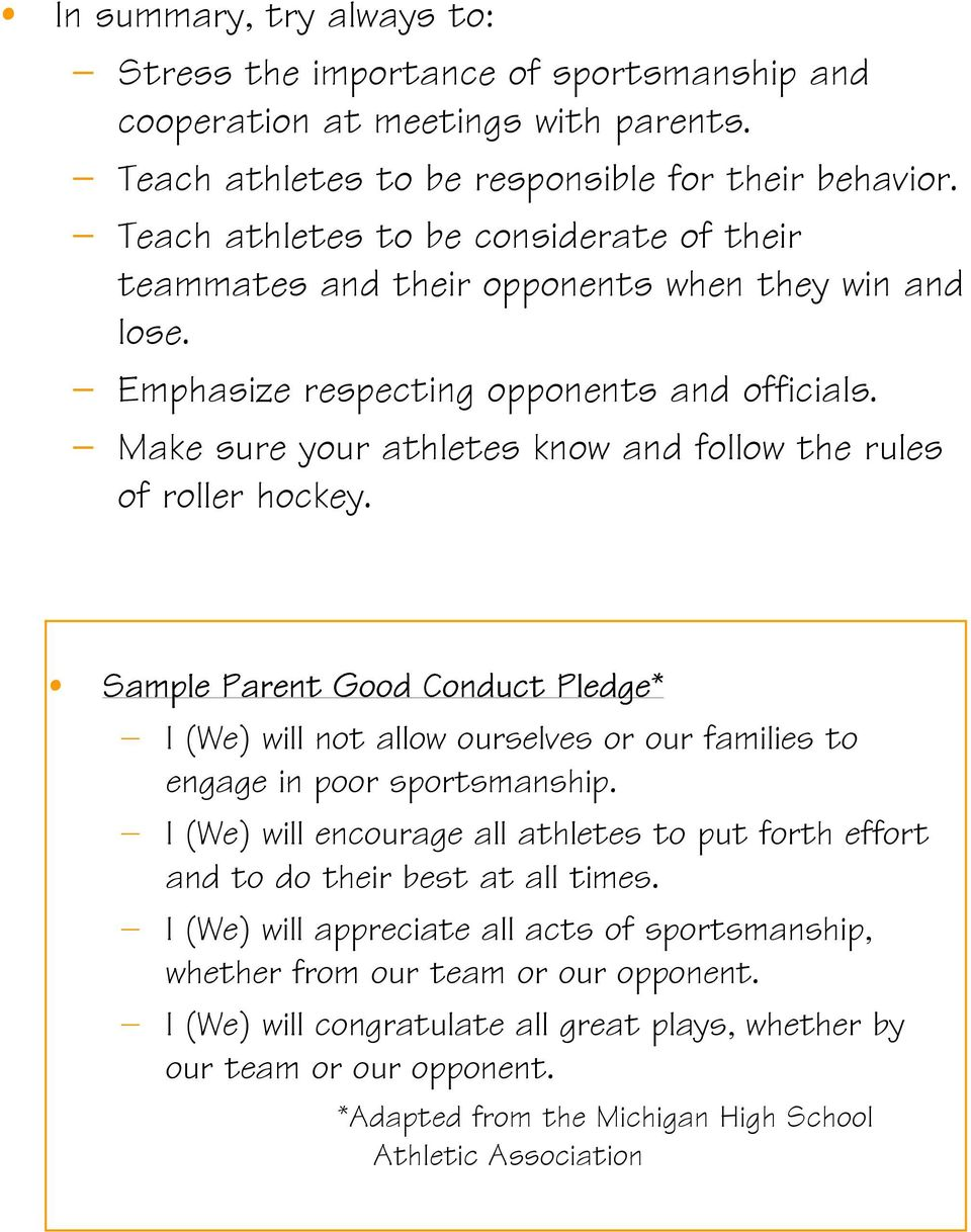 Make sure your athletes know and follow the rules of roller hockey. Sample Parent Good Conduct Pledge* I (We) will not allow ourselves or our families to engage in poor sportsmanship.