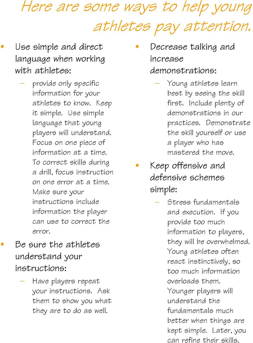 Make sure your instructions include information the player can use to correct the error. Be sure the athletes understand your instructions: Have players repeat your instructions.