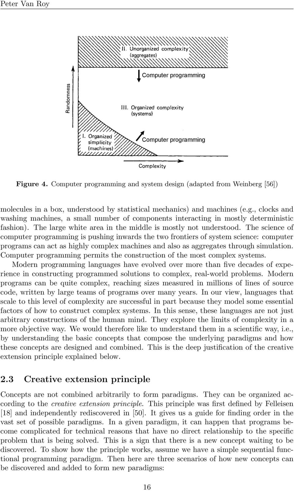 The science of computer is pushing inwards the two frontiers of system science: computer programs can act as highly complex machines and also as aggregates through simulation.