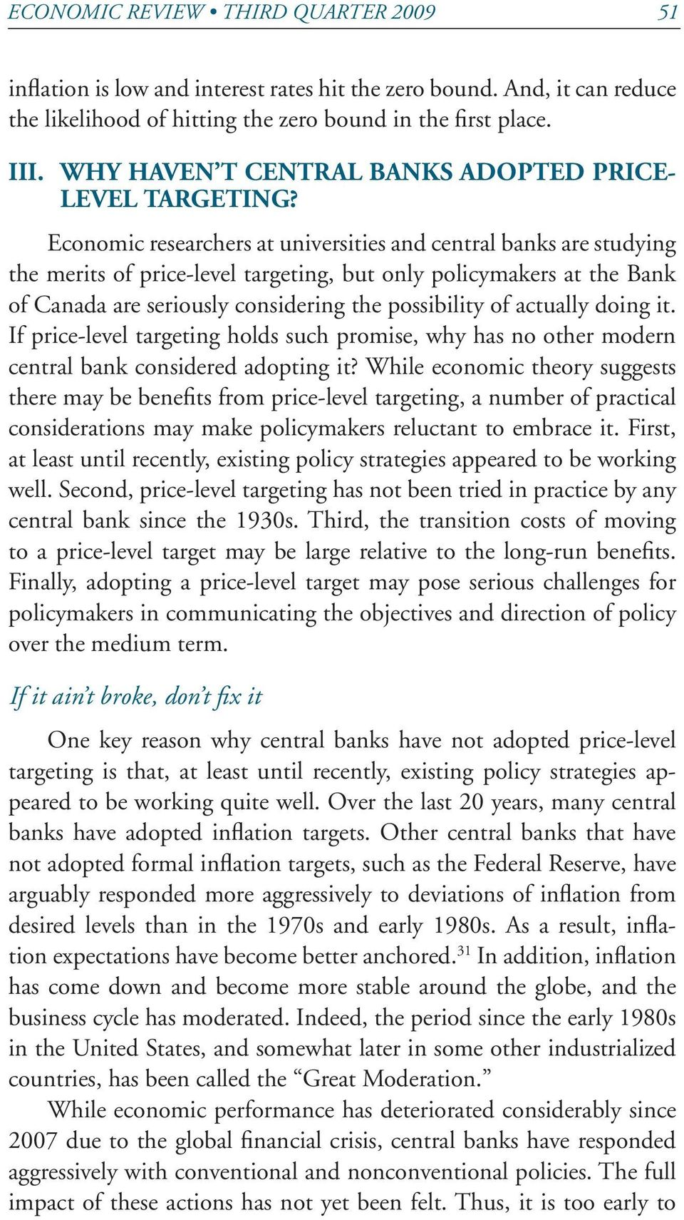 Economic researchers at universities and central banks are studying the merits of price-level targeting, but only policymakers at the Bank of Canada are seriously considering the possibility of