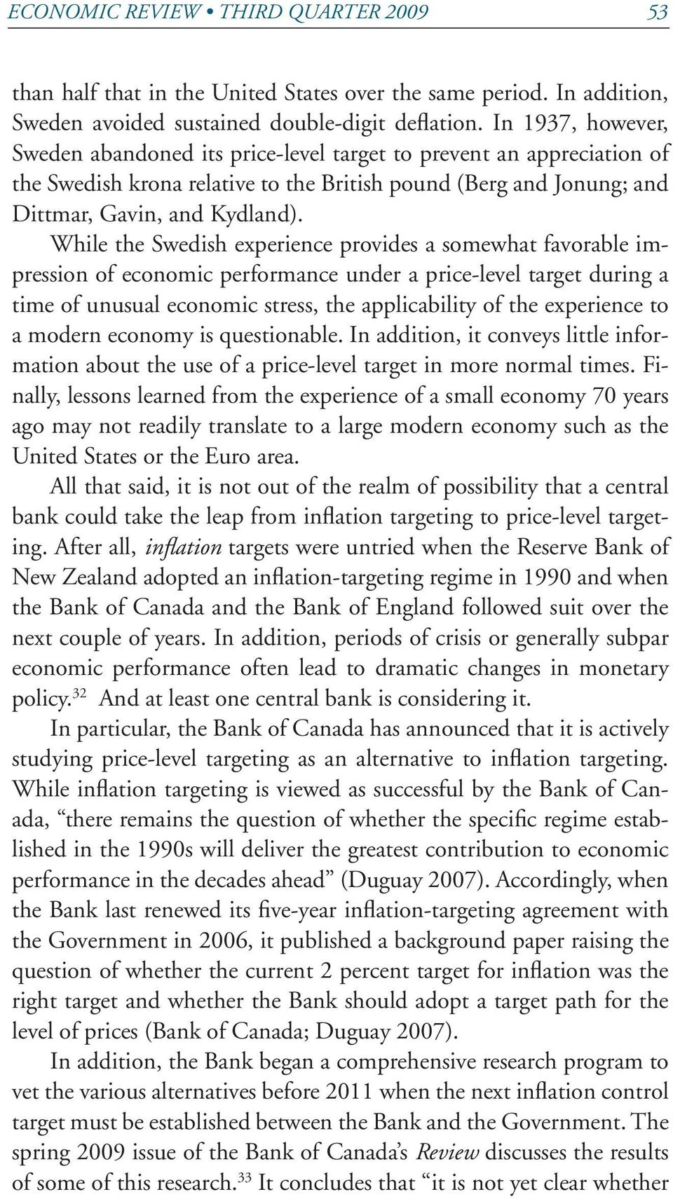 While the Swedish experience provides a somewhat favorable impression of economic performance under a price-level target during a time of unusual economic stress, the applicability of the experience
