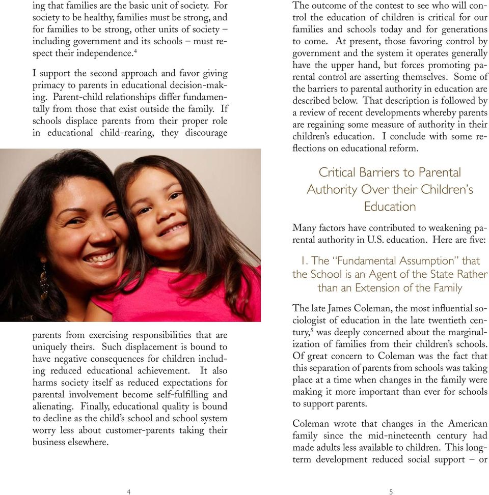 4 I support the second approach and favor giving primacy to parents in educational decision-making. Parent-child relationships differ fundamentally from those that exist outside the family.