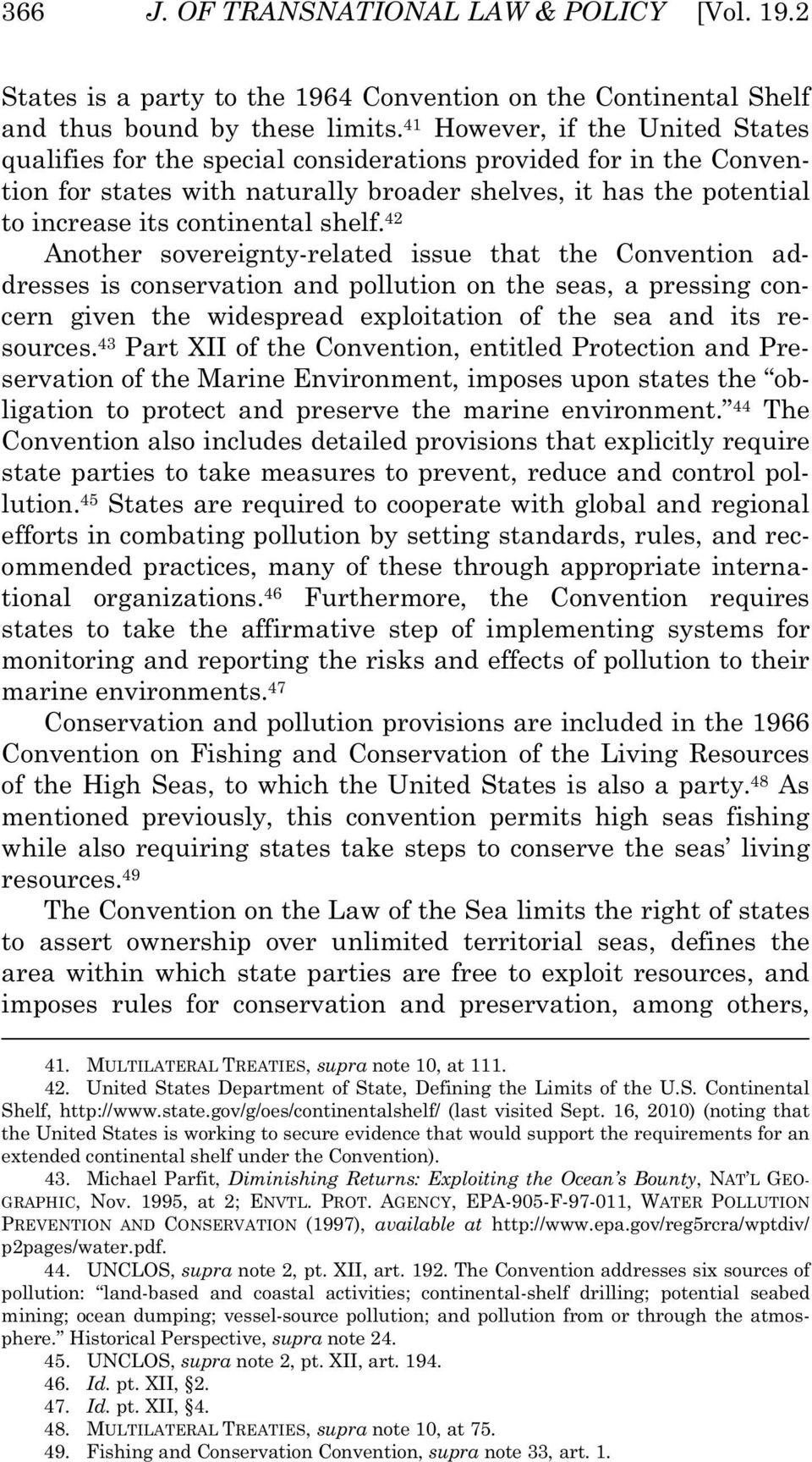 shelf. 42 Another sovereignty-related issue that the Convention addresses is conservation and pollution on the seas, a pressing concern given the widespread exploitation of the sea and its resources.