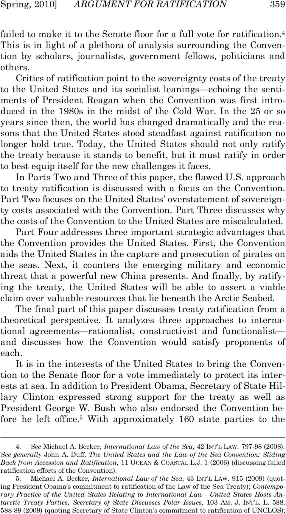 Critics of ratification point to the sovereignty costs of the treaty to the United States and its socialist leanings echoing the sentiments of President Reagan when the Convention was first
