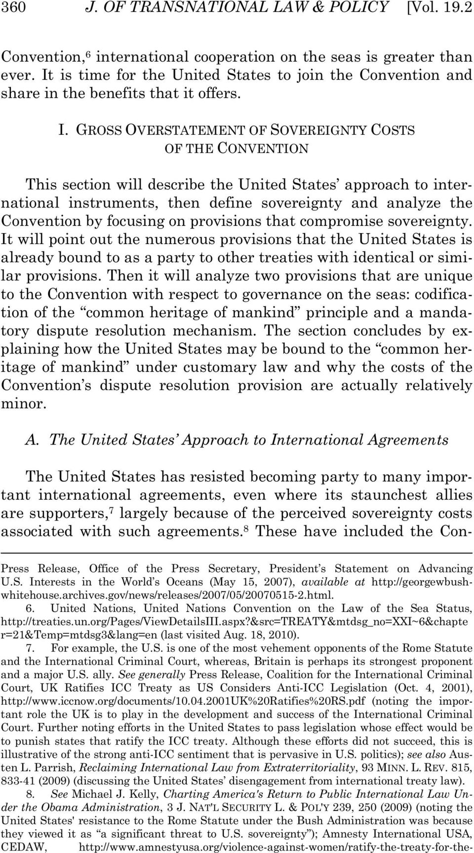 GROSS OVERSTATEMENT OF SOVEREIGNTY COSTS OF THE CONVENTION This section will describe the United States approach to international instruments, then define sovereignty and analyze the Convention by