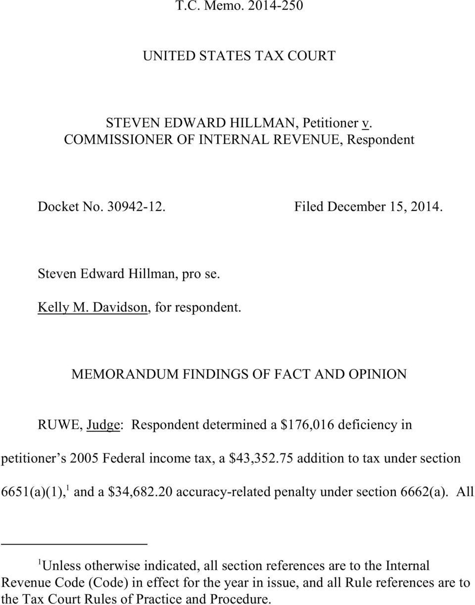 MEMORANDUM FINDINGS OF FACT AND OPINION RUWE, Judge: Respondent determined a $176,016 deficiency in petitioner s 2005 Federal income tax, a $43,352.