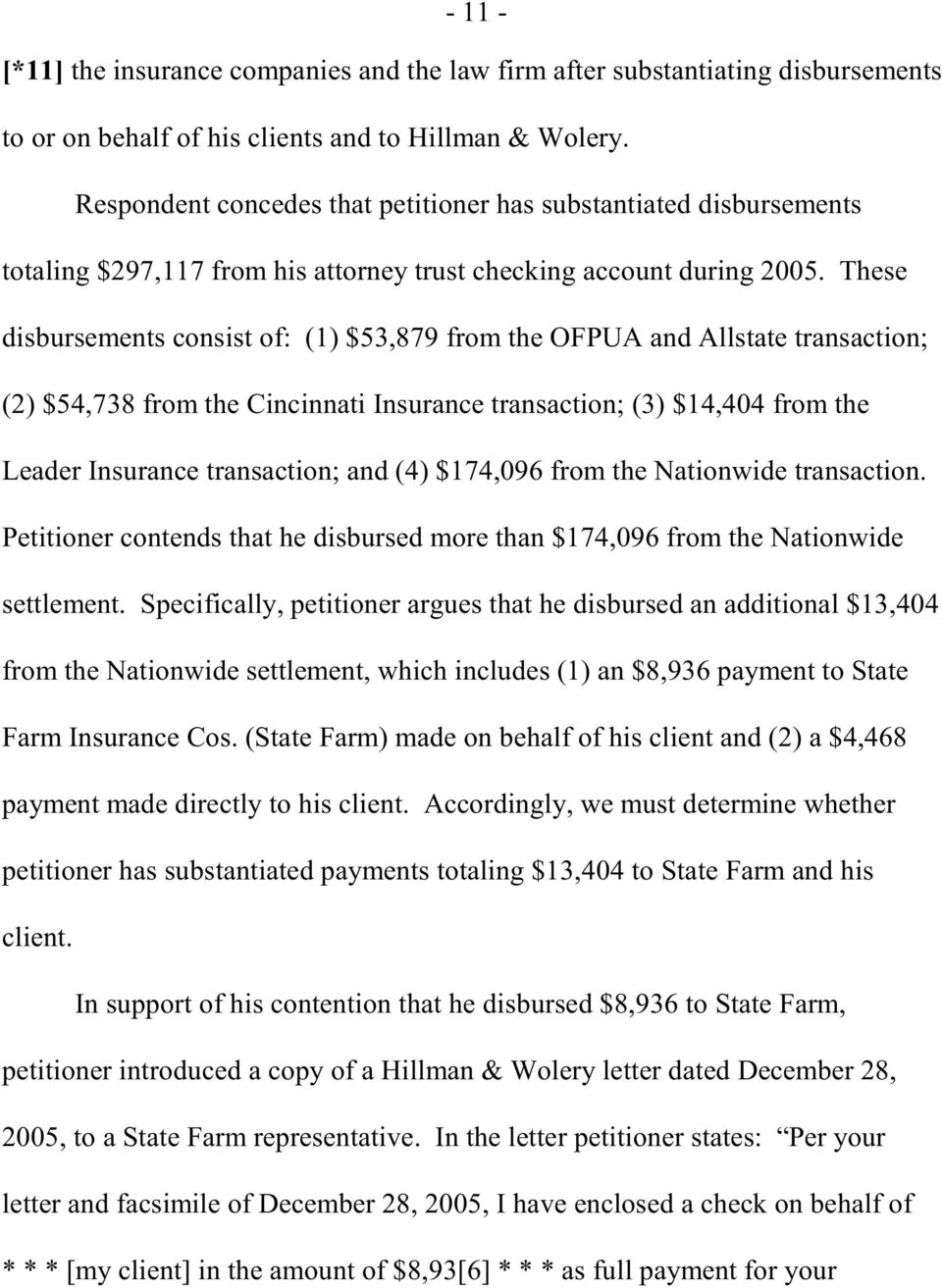 These disbursements consist of: (1) $53,879 from the OFPUA and Allstate transaction; (2) $54,738 from the Cincinnati Insurance transaction; (3) $14,404 from the Leader Insurance transaction; and (4)