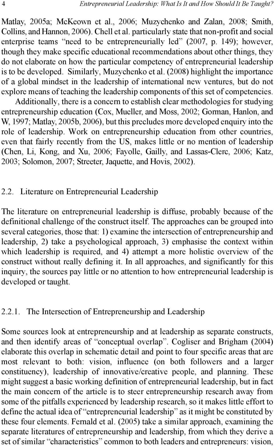 149); however, though they make specific educational recommendations about other things, they do not elaborate on how the particular competency of entrepreneurial leadership is to be developed.