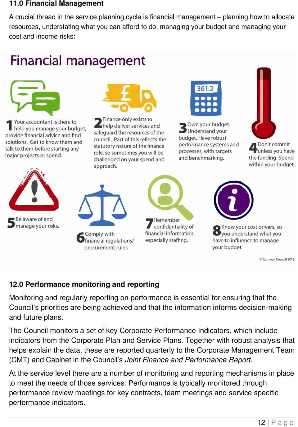 0 Performance monitoring and reporting Monitoring and regularly reporting on performance is essential for ensuring that the Council s priorities are being achieved and that the information informs