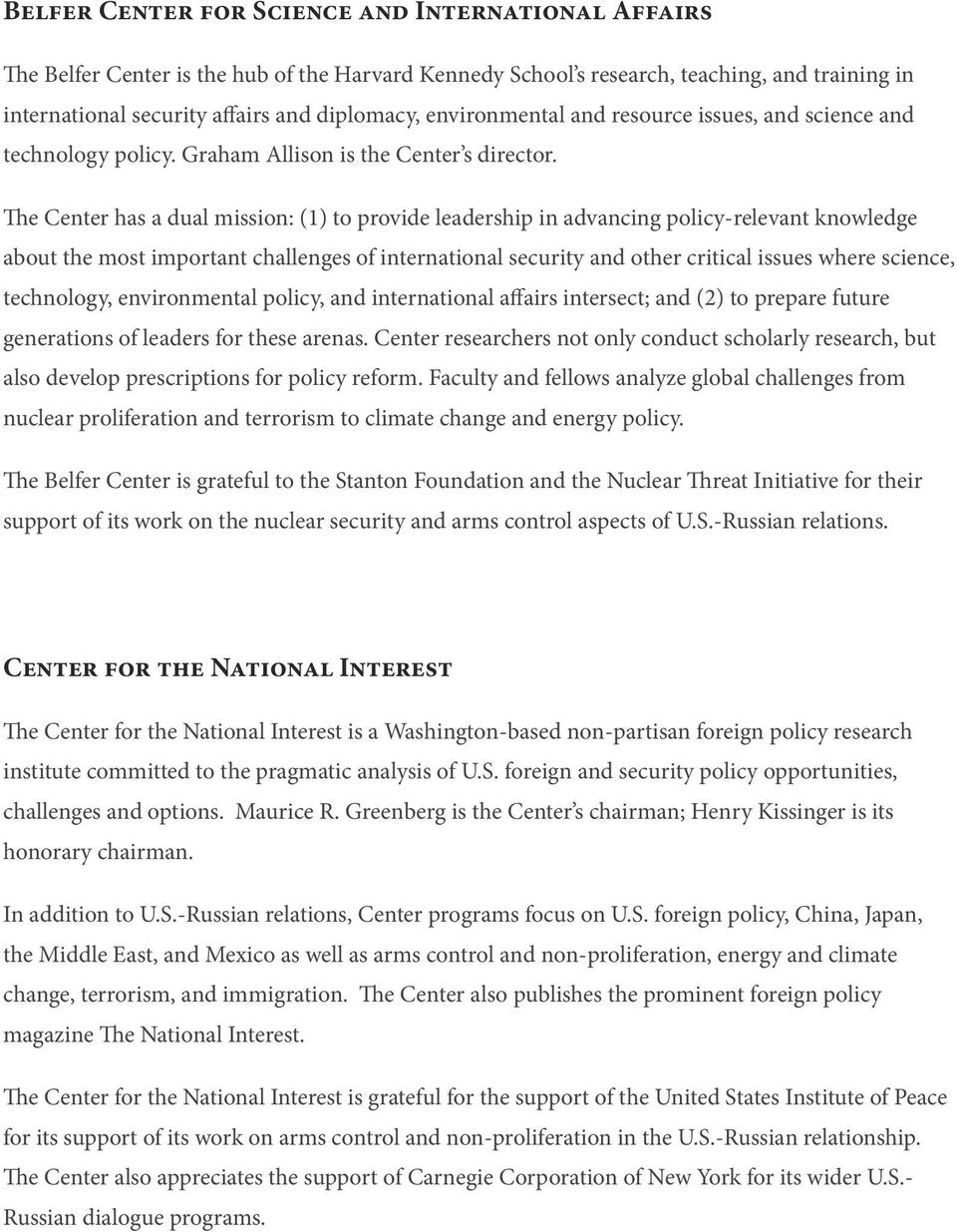 The Center has a dual mission: (1) to provide leadership in advancing policy-relevant knowledge about the most important challenges of international security and other critical issues where science,