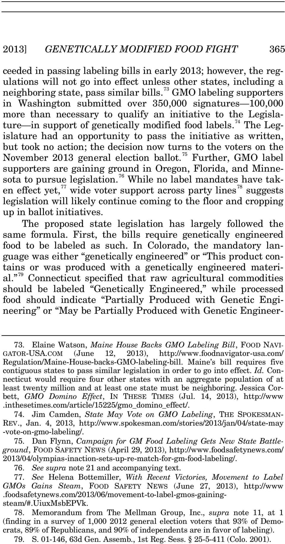 73 GMO labeling supporters in Washington submitted over 350,000 signatures 100,000 more than necessary to qualify an initiative to the Legislature in support of genetically modified food labels.