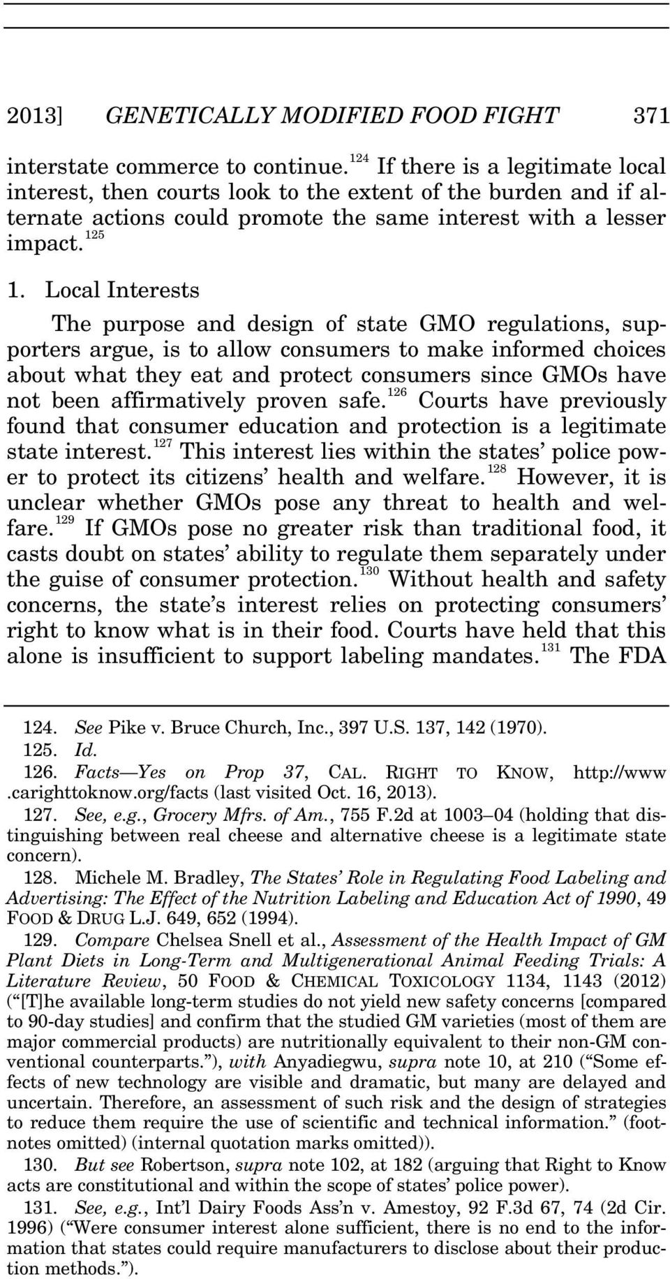 Local Interests The purpose and design of state GMO regulations, supporters argue, is to allow consumers to make informed choices about what they eat and protect consumers since GMOs have not been