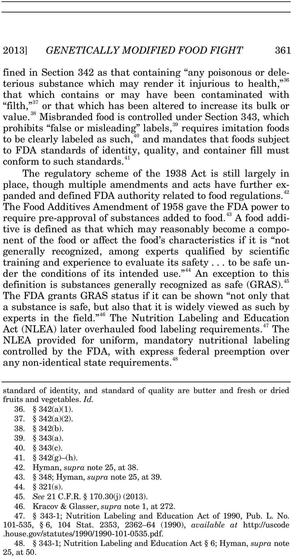 38 Misbranded food is controlled under Section 343, which prohibits false or misleading labels, 39 requires imitation foods to be clearly labeled as such, 40 and mandates that foods subject to FDA