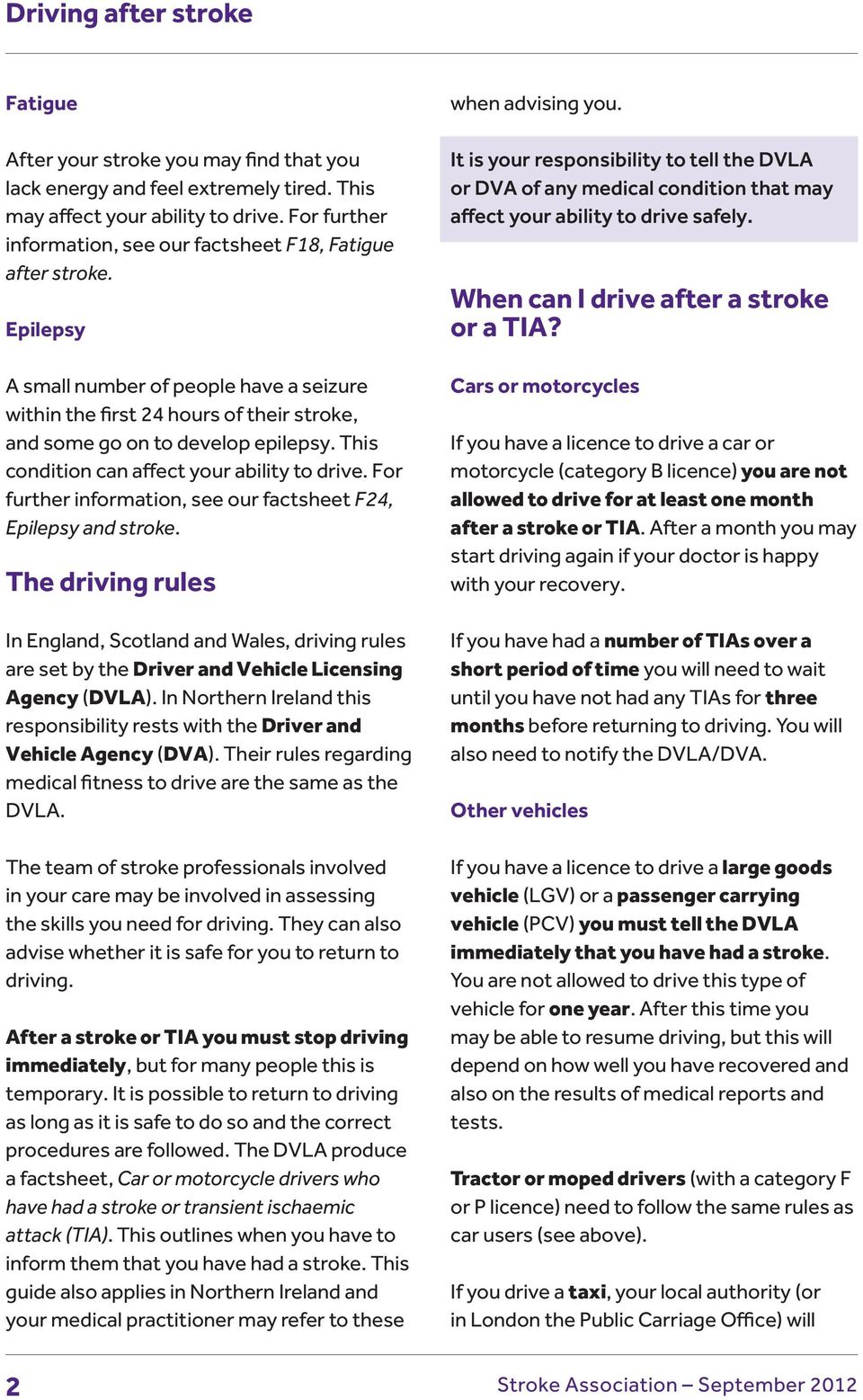 For further information, see our factsheet F24, Epilepsy and stroke. The driving rules In England, Scotland and Wales, driving rules are set by the Driver and Vehicle Licensing Agency (DVLA).