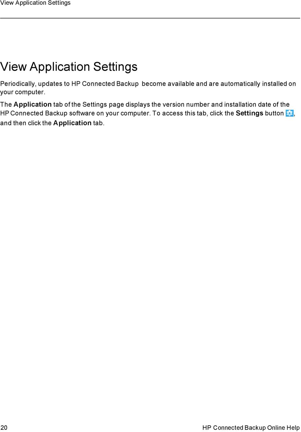 The Applicatin tab f the Settings page displays the versin number and installatin date f the HP