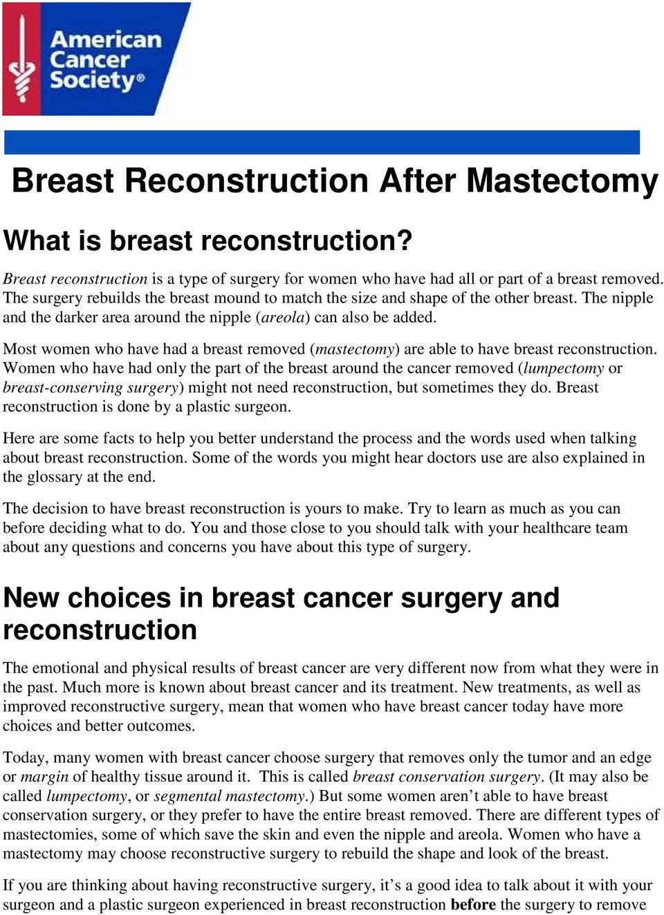 Most women who have had a breast removed (mastectomy) are able to have breast reconstruction.
