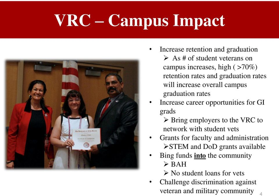 employers to the VRC to network with student vets Grants for faculty and administration STEM and DoD grants available