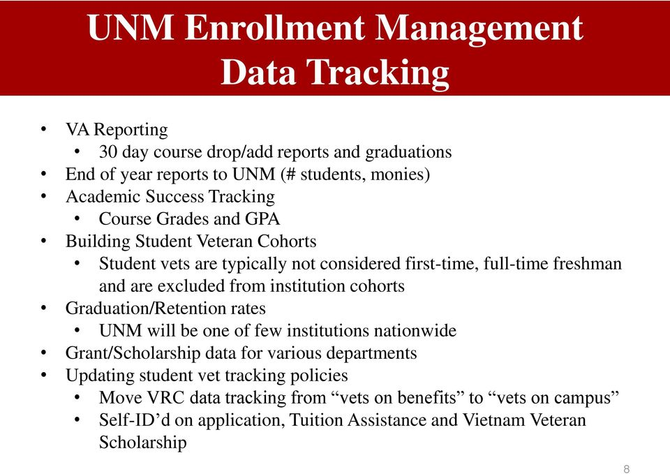 from institution cohorts Graduation/Retention rates UNM will be one of few institutions nationwide Grant/Scholarship data for various departments Updating