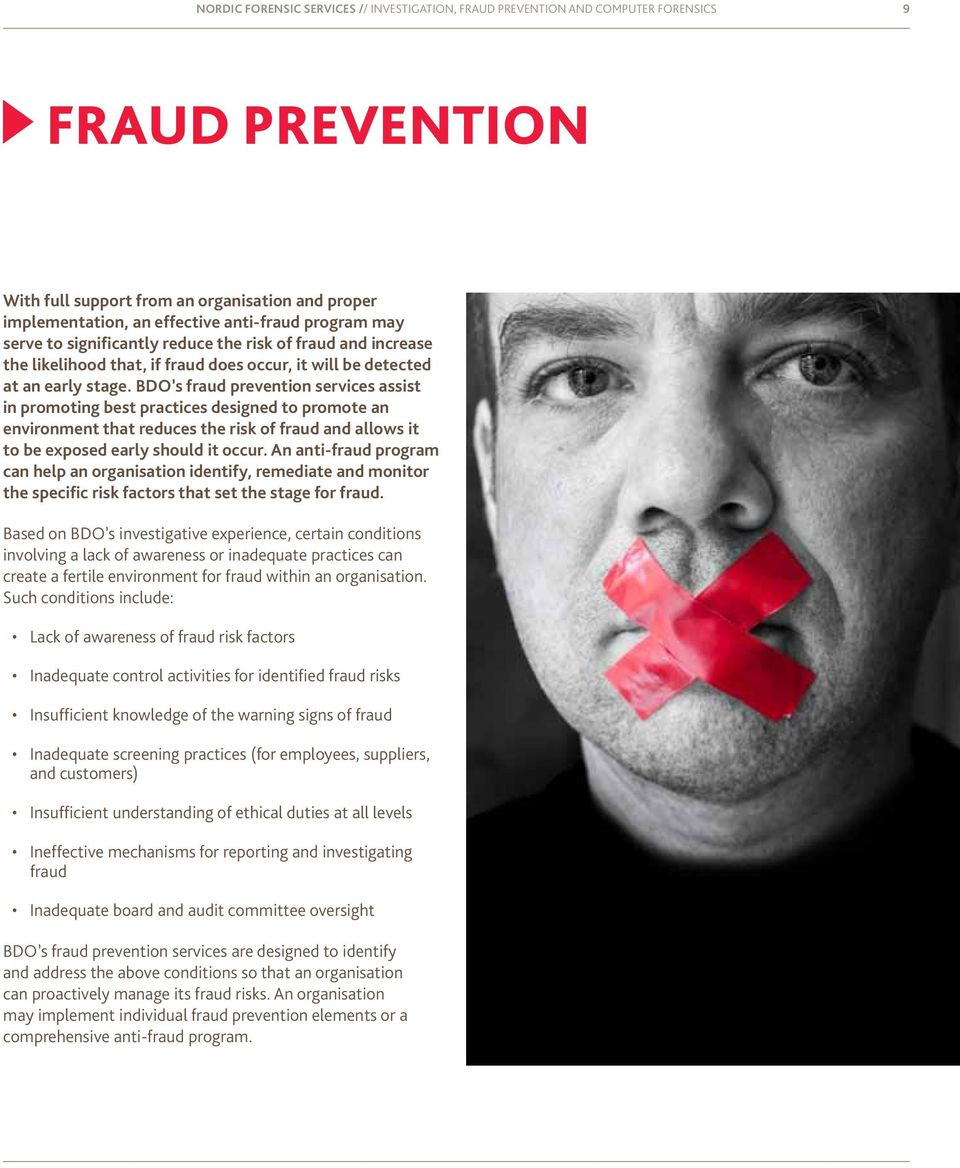 BDO s fraud prevention services assist in promoting best practices designed to promote an environment that reduces the risk of fraud and allows it to be exposed early should it occur.