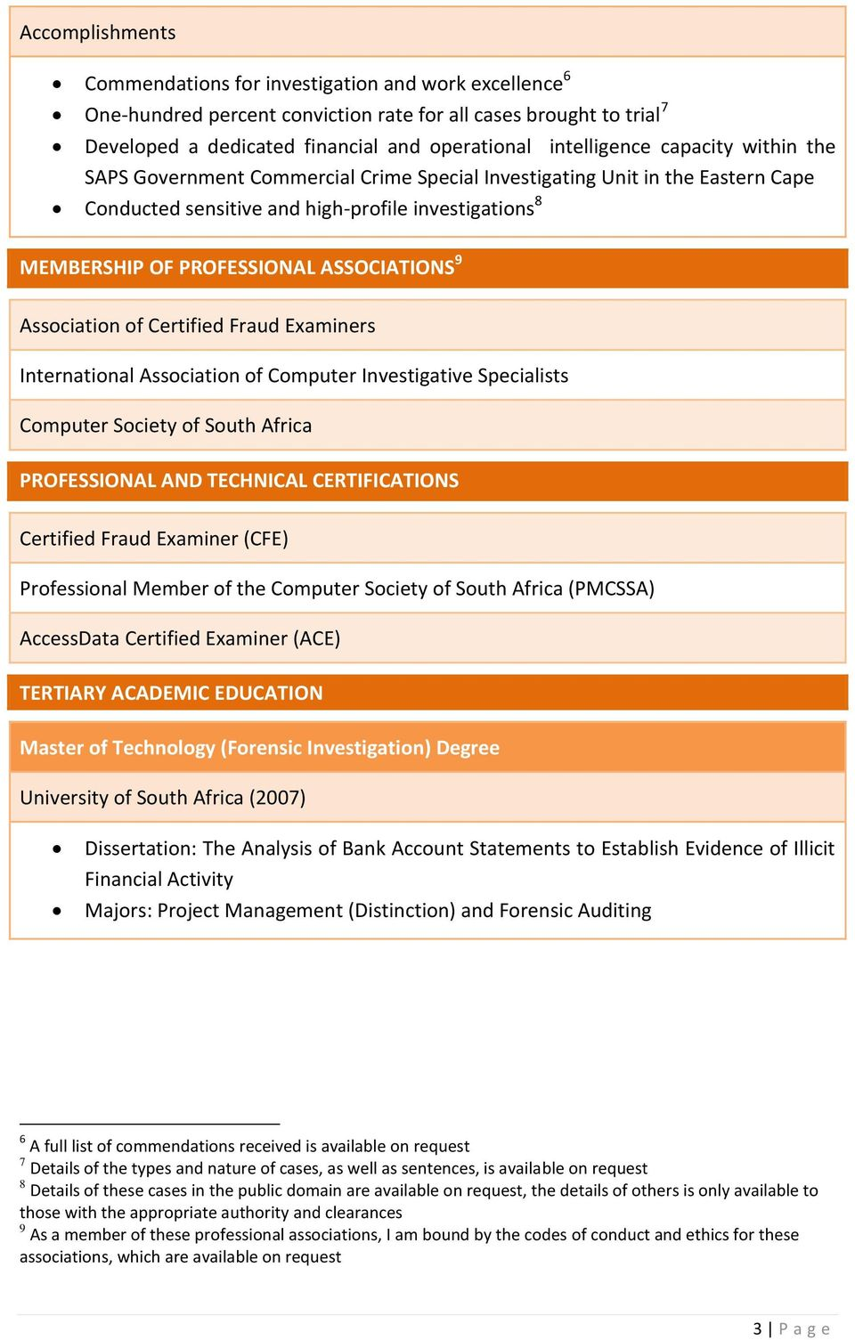 Association of Certified Fraud Examiners International Association of Computer Investigative Specialists Computer Society of South Africa PROFESSIONAL AND TECHNICAL CERTIFICATIONS Certified Fraud