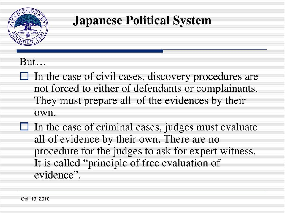 In the case of criminal cases, judges must evaluate all of evidence by their own.